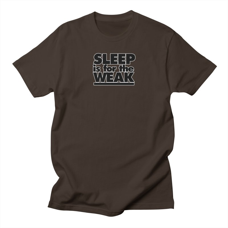 Sleep is for the Weak in Men's Regular T-Shirt Chocolate by multipleshirts