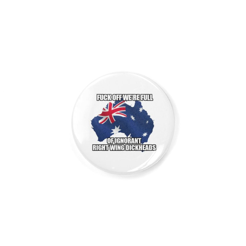 Ignorant Rightwing Dickheads Accessories Button by multipleshirts