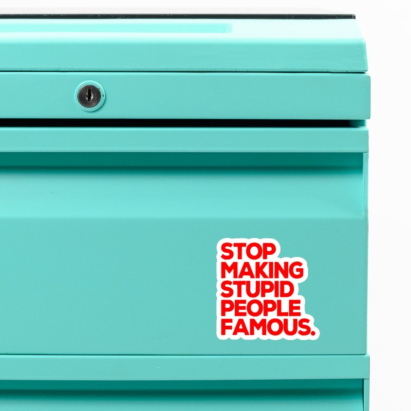 Stop Making Stupid People Famous Accessories Magnet by multipleshirts