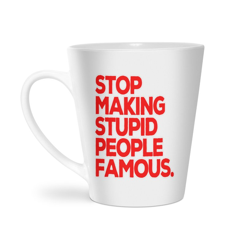 Stop Making Stupid People Famous Accessories Latte Mug by multipleshirts