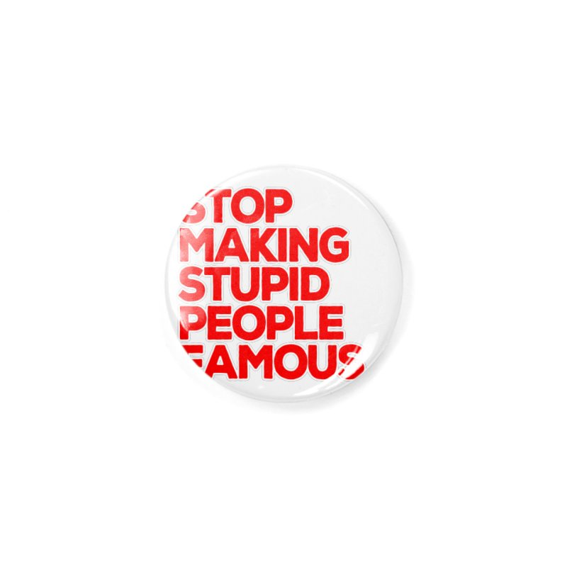 Stop Making Stupid People Famous Accessories Button by multipleshirts