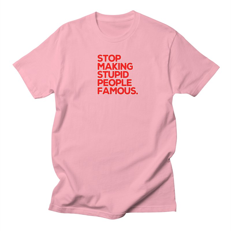 Stop Making Stupid People Famous Men's Regular T-Shirt by multipleshirts