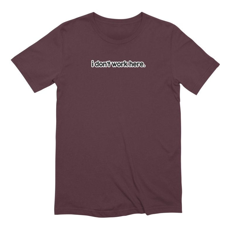 i don't work here. Men's Extra Soft T-Shirt by multipleshirts