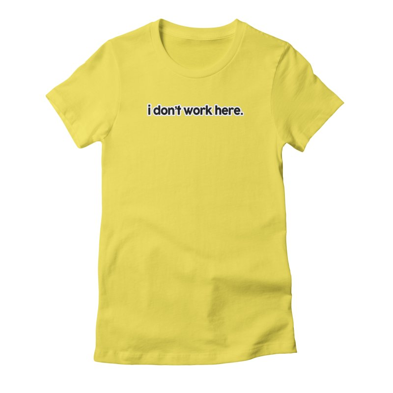 i don't work here. Women's Fitted T-Shirt by multipleshirts