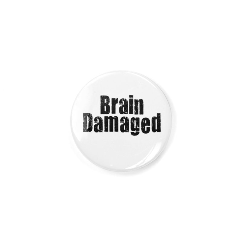 Brain Damaged Accessories Button by multipleshirts