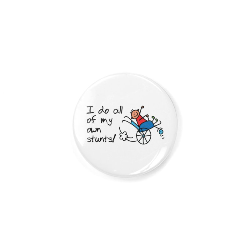 I do all of my own stunts! Accessories Button by multipleshirts