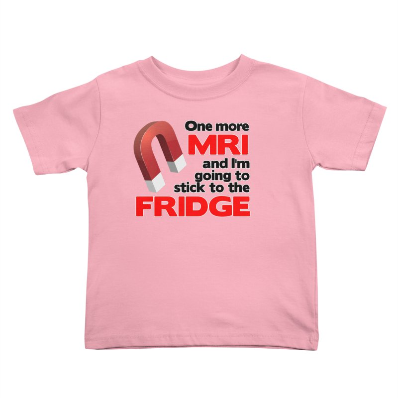 One more MRI Kids Toddler T-Shirt by multipleshirts