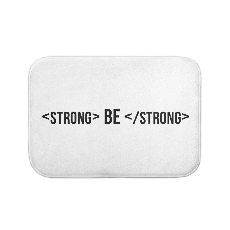 Be Bold, Be Strong Home Bath Mat by Wicked and Wonder
