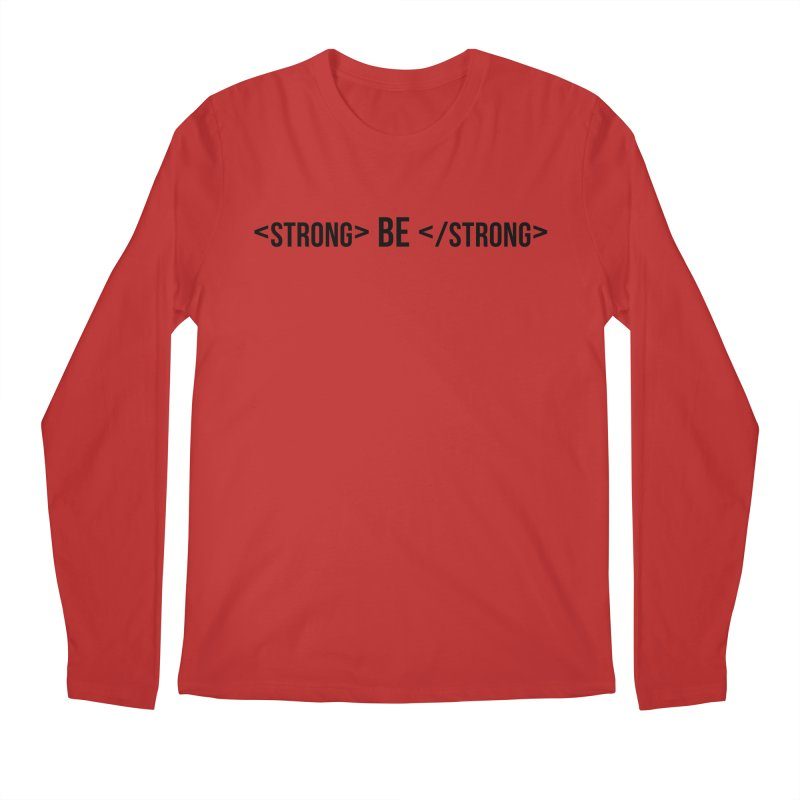Be Bold, Be Strong Men's Longsleeve T-Shirt by Wicked and Wonder
