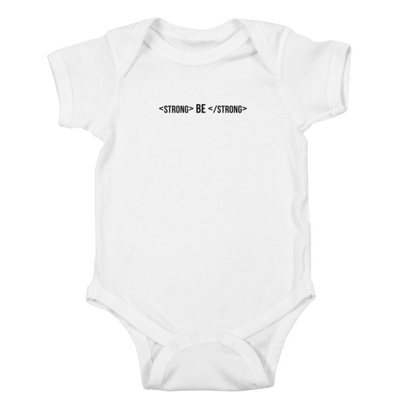 Be Bold, Be Strong Kids Baby Bodysuit by Wicked and Wonder