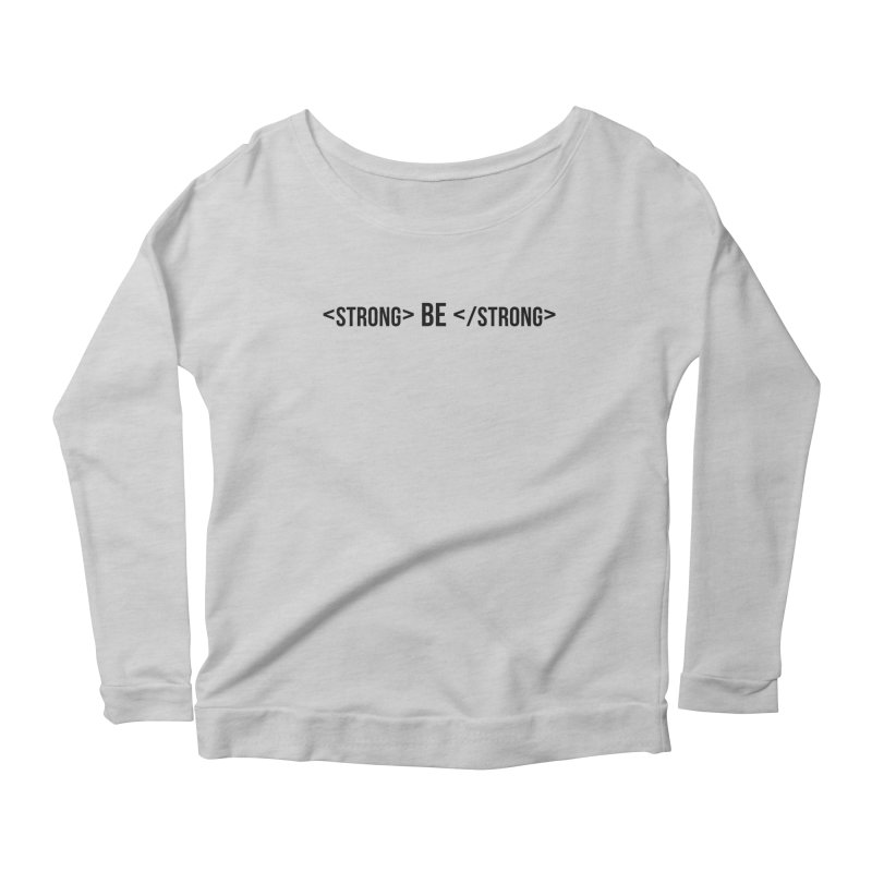 Be Bold, Be Strong Women's Scoop Neck Longsleeve T-Shirt by Wicked and Wonder