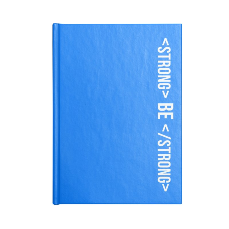 Be Bold, Be Strong   White Font Version Accessories Lined Journal Notebook by Wicked and Wonder