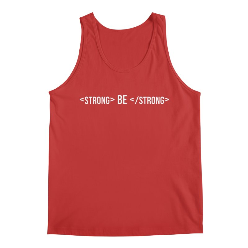 Be Bold, Be Strong   White Font Version Men's Tank by Wicked and Wonder