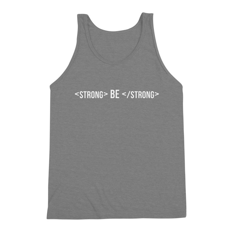 Be Bold, Be Strong   White Font Version Men's Triblend Tank by Wicked and Wonder