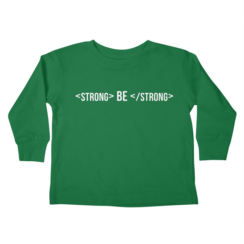 Be Bold, Be Strong | White Font Version Kids Toddler Longsleeve T-Shirt by Wicked and Wonder