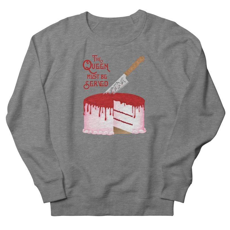 The Queen Must be Served Women's French Terry Sweatshirt by Wicked and Wonder