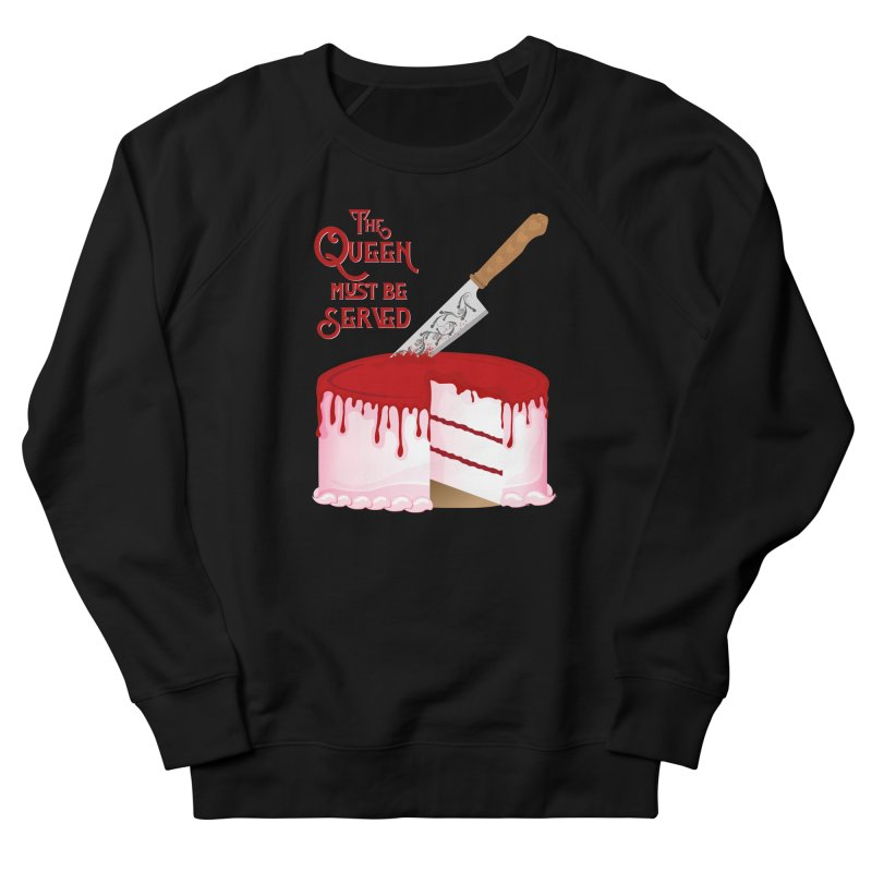 The Queen Must be Served Men's French Terry Sweatshirt by Wicked and Wonder