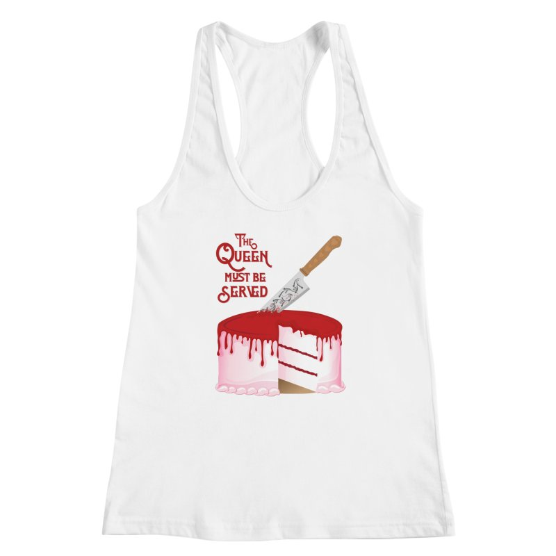 The Queen Must be Served Women's Racerback Tank by Wicked and Wonder