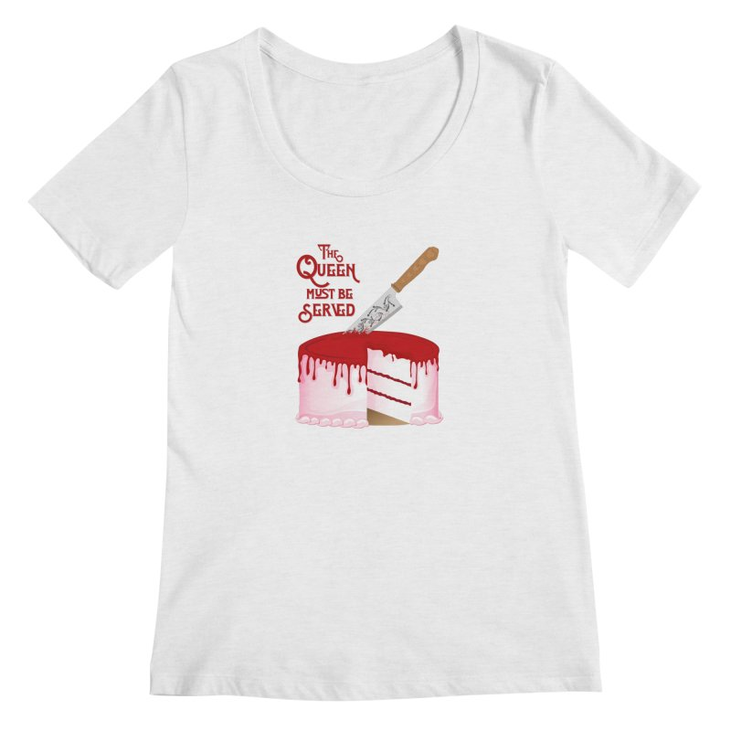 The Queen Must be Served Women's Regular Scoop Neck by Wicked and Wonder