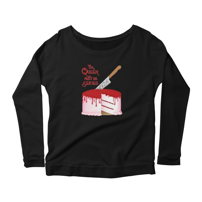 The Queen Must be Served Women's Scoop Neck Longsleeve T-Shirt by Wicked and Wonder