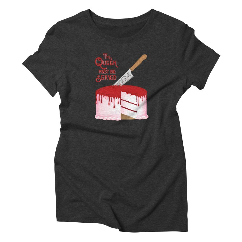 The Queen Must be Served Women's Triblend T-Shirt by Wicked and Wonder