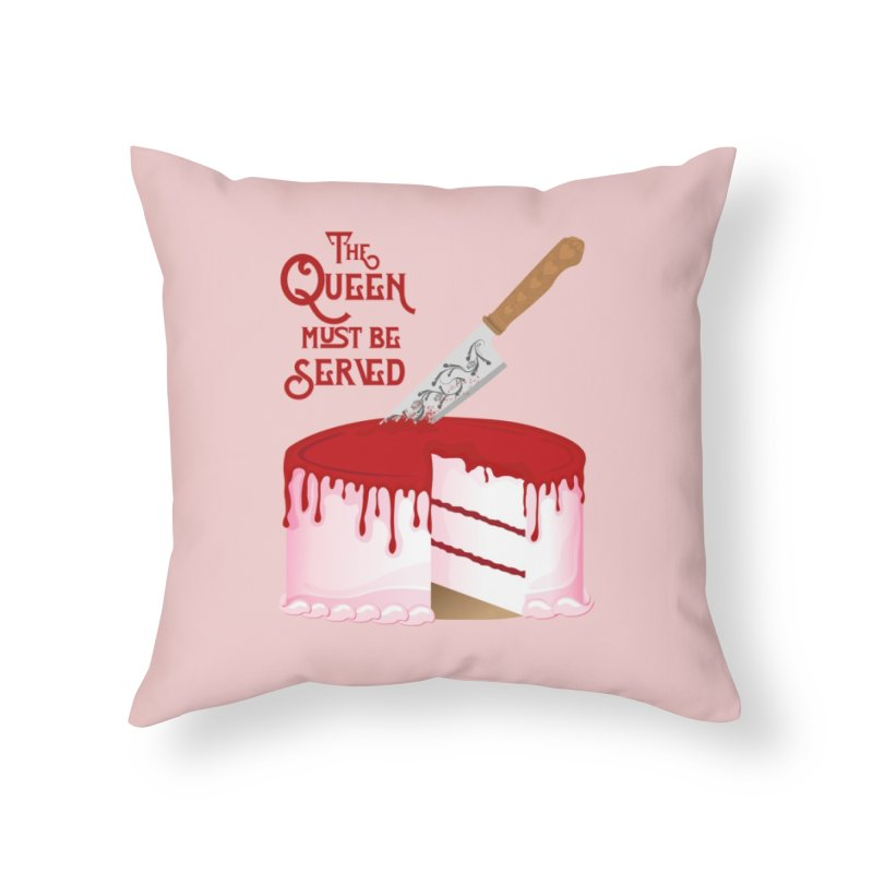 The Queen Must be Served Home Throw Pillow by Wicked and Wonder