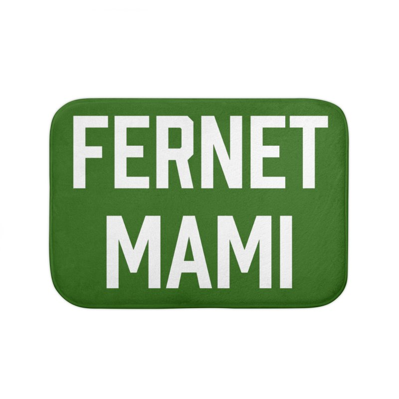 Fernet Mami Home Bath Mat by murdamex's Artist Shop