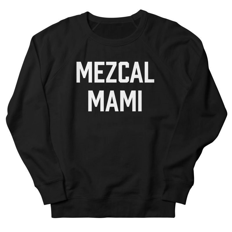 Mezcal Mami  Women's Sweatshirt by murdamex's Artist Shop