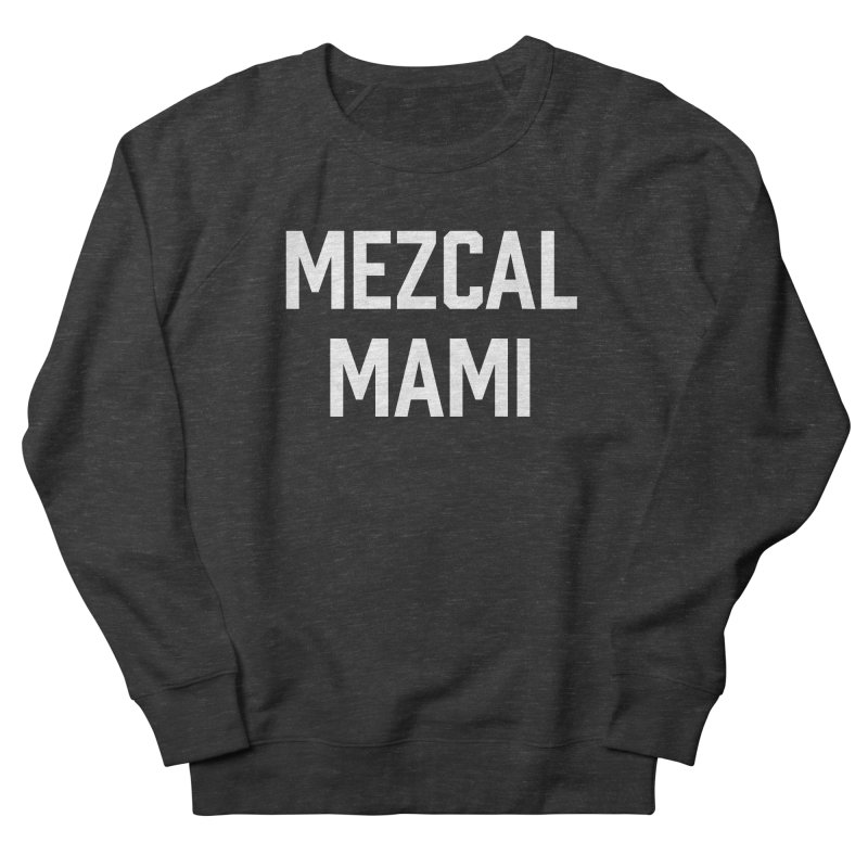 Mezcal Mami  Men's Sweatshirt by murdamex's Artist Shop