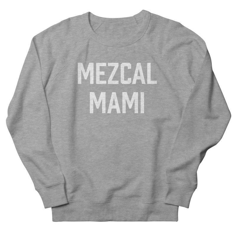 Mezcal Mami  Men's Sweatshirt by murdamex's Artist Shop