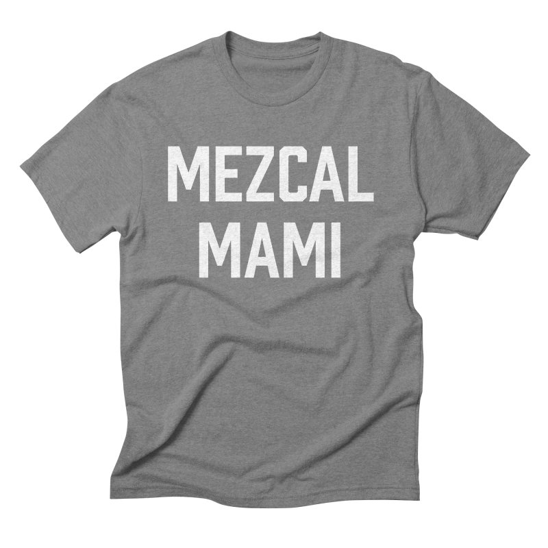 Mezcal Mami  Men's Triblend T-shirt by murdamex's Artist Shop