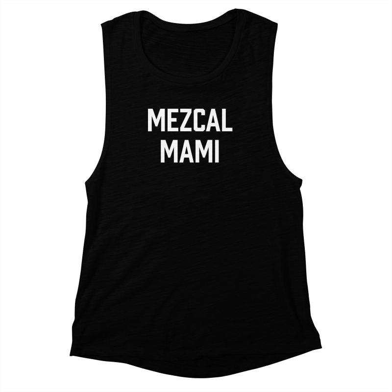 Mezcal Mami  Women's Muscle Tank by murdamex's Artist Shop