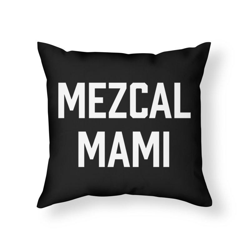 Mezcal Mami  Home Throw Pillow by murdamex's Artist Shop