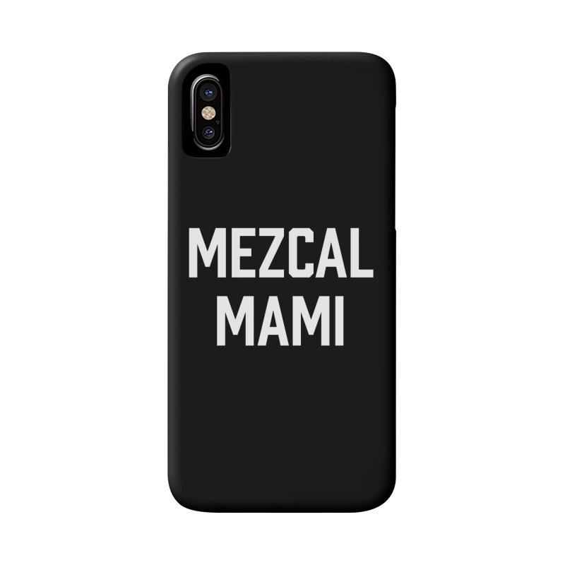 Mezcal Mami  Accessories Phone Case by murdamex's Artist Shop