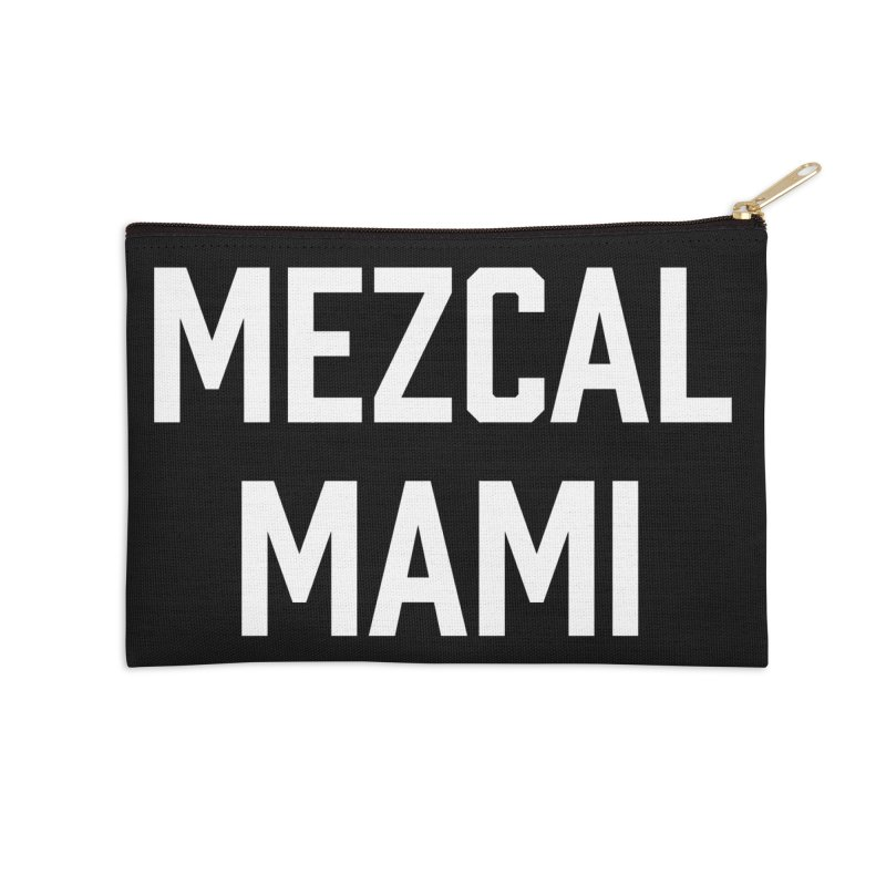 Mezcal Mami  Accessories Zip Pouch by murdamex's Artist Shop