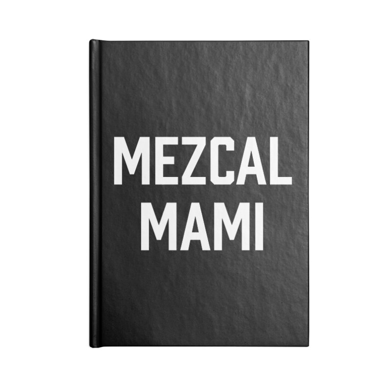 Mezcal Mami  Accessories Notebook by murdamex's Artist Shop