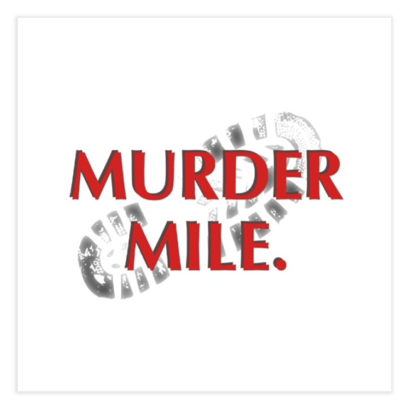 Murder Mile (original) Home Fine Art Print by Murder Mile True-Crime Podcast - Merchandise