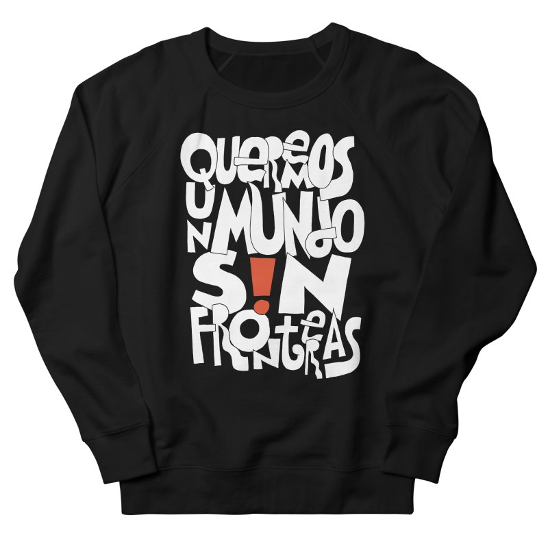 Queremos Un Mundo S!N Fronteras Men's French Terry Sweatshirt by Active Ink