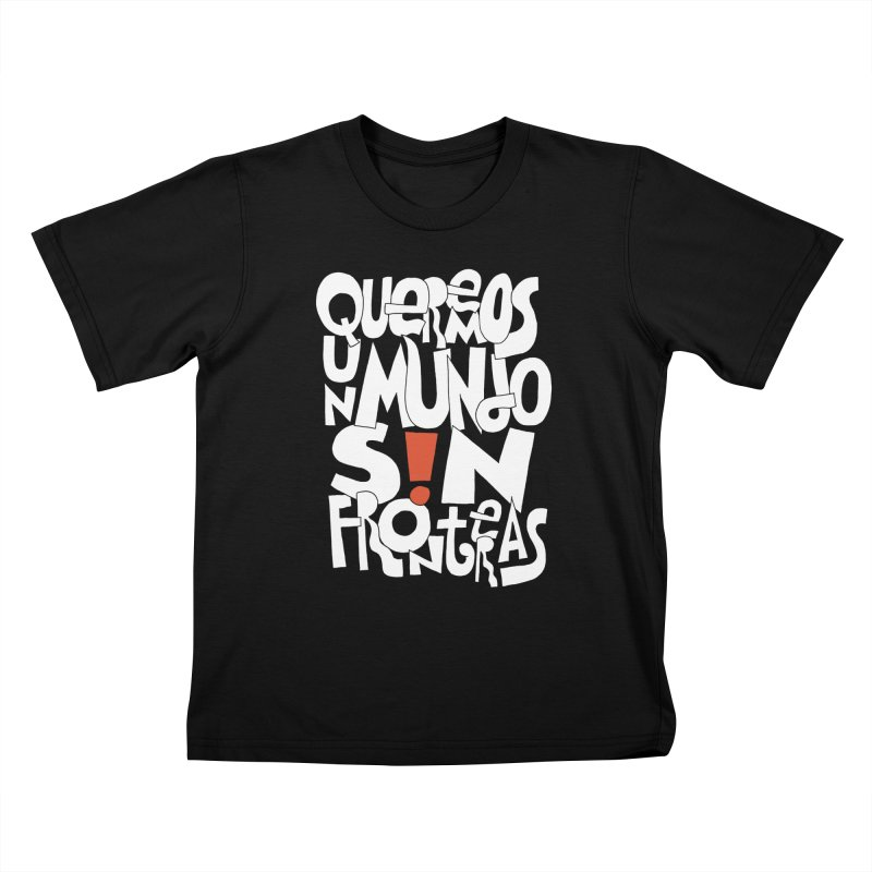 Queremos Un Mundo S!N Fronteras Kids T-Shirt by Active Ink