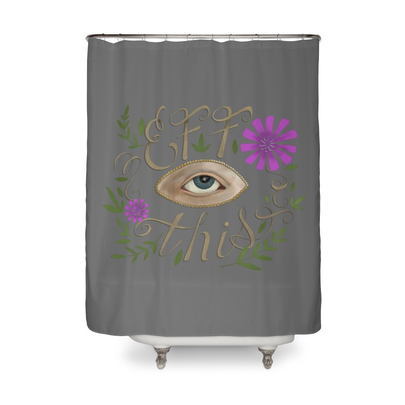 Eff This Home Shower Curtain by mwashburnart's Artist Shop