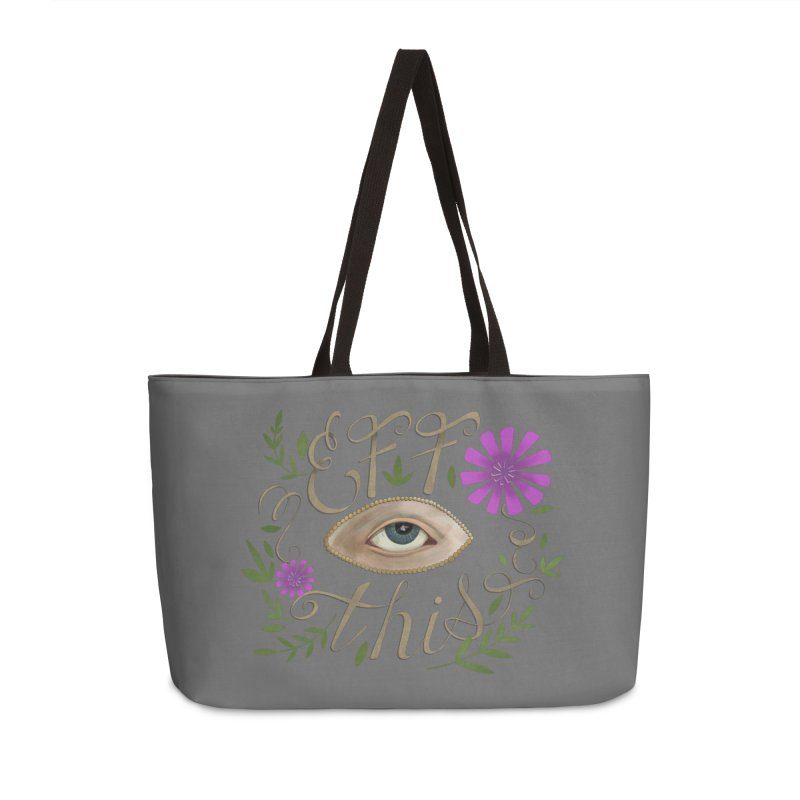 Eff This Accessories Weekender Bag Bag by mwashburnart's Artist Shop
