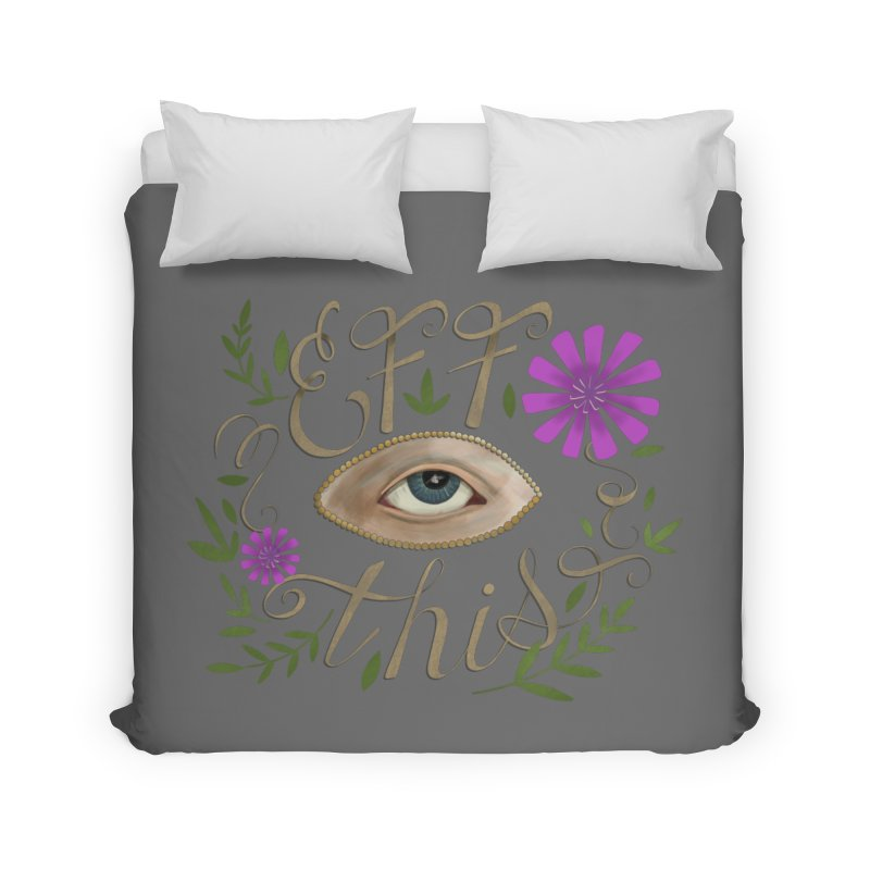 Eff This Home Duvet by mwashburnart's Artist Shop