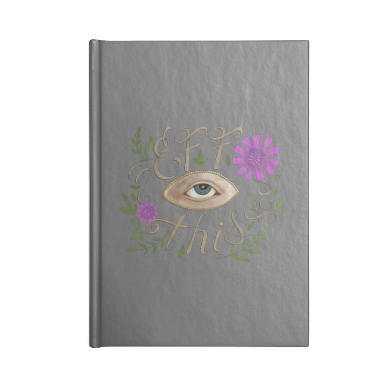 Eff This Accessories Blank Journal Notebook by mwashburnart's Artist Shop
