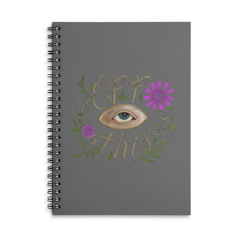 Eff This Accessories Lined Spiral Notebook by mwashburnart's Artist Shop