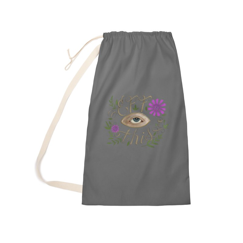 Eff This Accessories Laundry Bag Bag by mwashburnart's Artist Shop