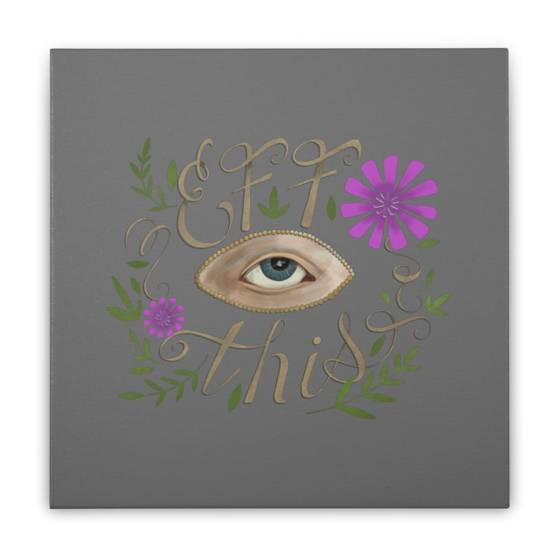 Eff This Home Stretched Canvas by mwashburnart's Artist Shop