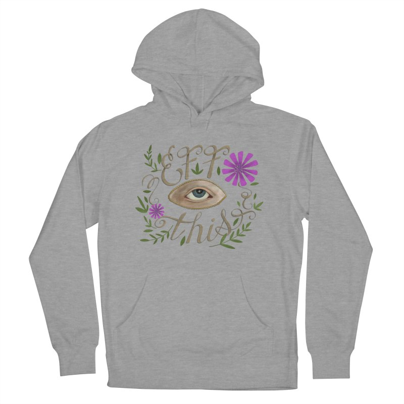 Eff This Men's French Terry Pullover Hoody by mwashburnart's Artist Shop