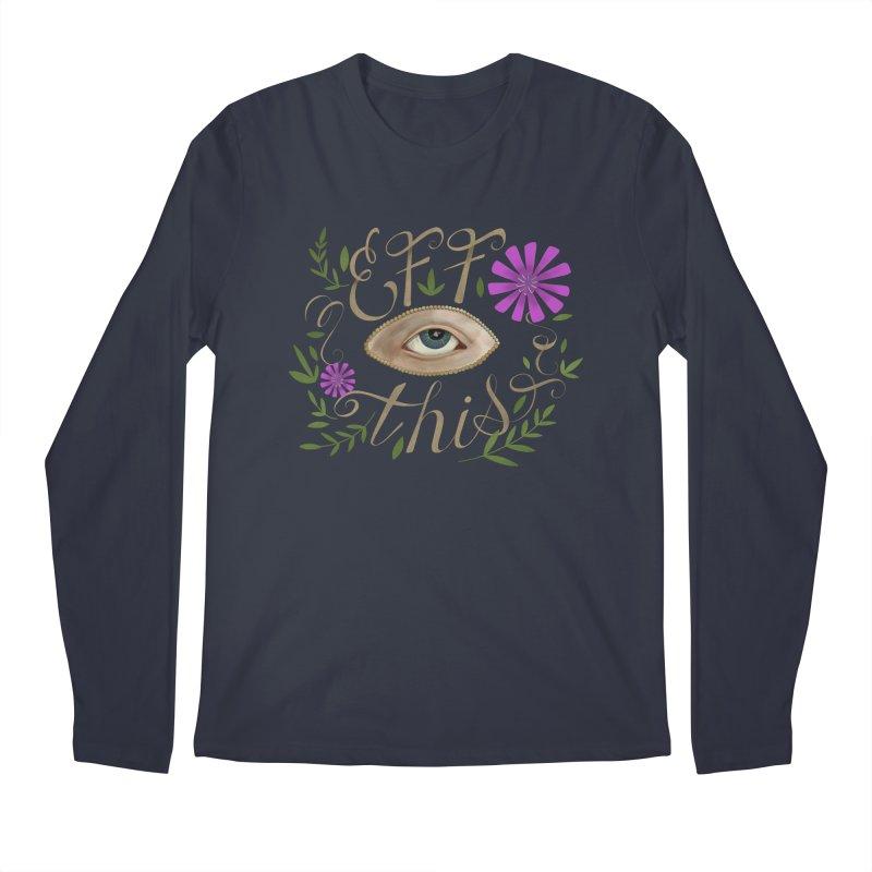 Eff This Men's Regular Longsleeve T-Shirt by mwashburnart's Artist Shop