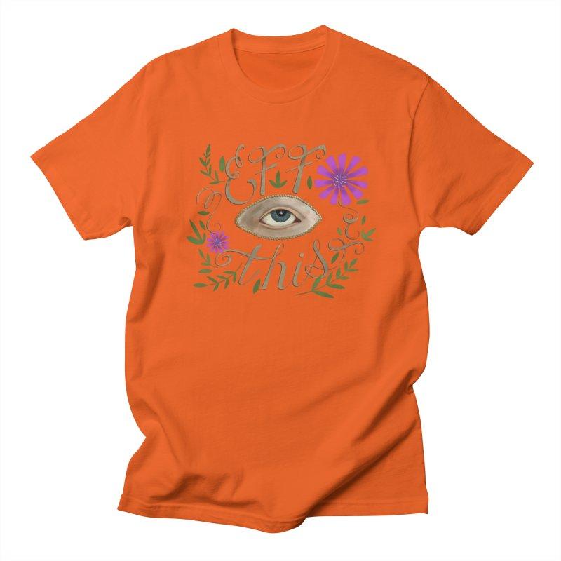 Eff This Men's Regular T-Shirt by mwashburnart's Artist Shop