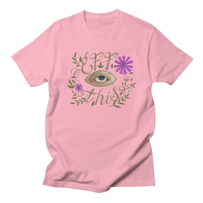 Eff This Women's Regular Unisex T-Shirt by mwashburnart's Artist Shop